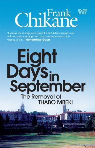 Eight Days in September: The Removal of Thabo Mbeki by Frank Chikane. $16.89. Publisher: Picador Africa (March 9, 2012). 271 pages