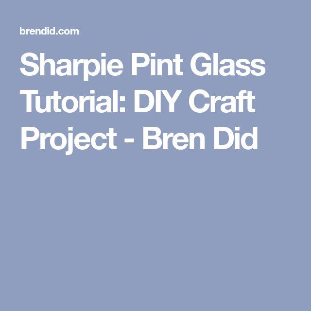 Sharpie Pint Glass Tutorial: DIY Craft Project - Bren Did
