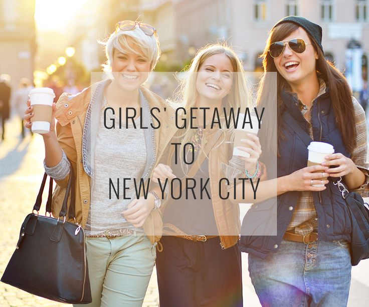 New York City is a great destination for any sort of getaway, especially with your girlfriends.