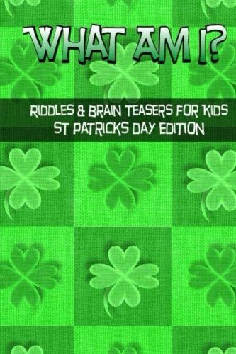 What Am I? Riddles And Brain Teasers For Kids St. Patrick's Day Edition