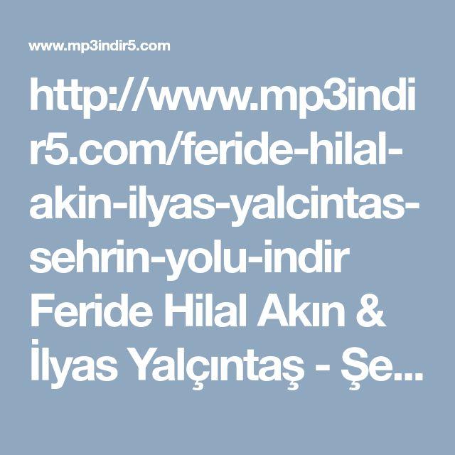Feride Hilal Akin Ilyas Yalcintas Sehrin Yolu Mp3 Indir