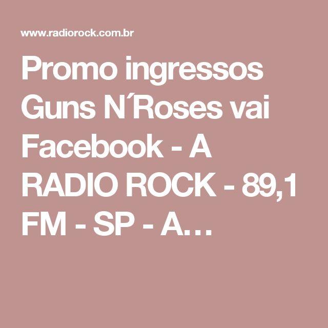 Promo ingressos Guns N´Roses vai Facebook - A RADIO ROCK - 89,1 FM - SP - A…