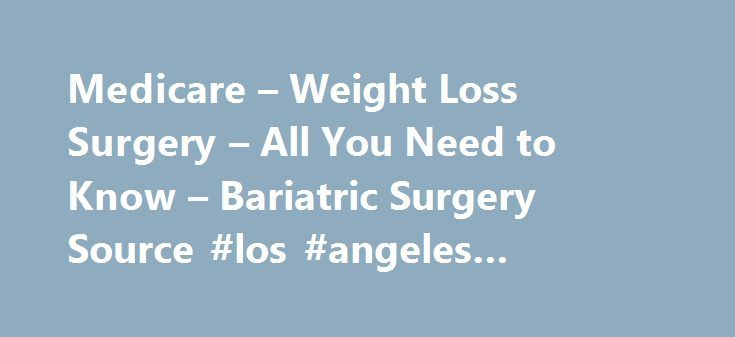 Medicare – Weight Loss Surgery – All You Need to Know – Bariatric Surgery Source #los #angeles #bariatric #surgery http://guyana.remmont.com/medicare-weight-loss-surgery-all-you-need-to-know-bariatric-surgery-source-los-angeles-bariatric-surgery/  # Medicare & Weight Loss Surgery – All You Need to Know Click to Collapse SectionClick to Learn More Medicaid coverage for bariatric surgery is decided on a state by state basis some states cover it and some do not. To find and contact your state s…