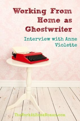 Working From Home as Ghostwriter, Interview with Anne Violette | The Work at Home Woman