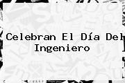 http://tecnoautos.com/wp-content/uploads/imagenes/tendencias/thumbs/celebran-el-dia-del-ingeniero.jpg Dia Del Ingeniero. Celebran el Día del Ingeniero, Enlaces, Imágenes, Videos y Tweets - http://tecnoautos.com/actualidad/dia-del-ingeniero-celebran-el-dia-del-ingeniero/