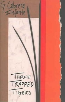 """Three Trapped Tigers, by G. Cabrera Infante. """"In old havana, a story of sunlight and mystery."""""""