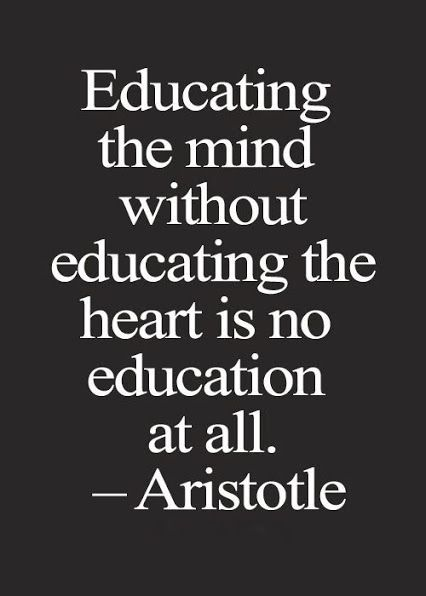 Educating the mind without education the heart is not education at all. - Aristotle