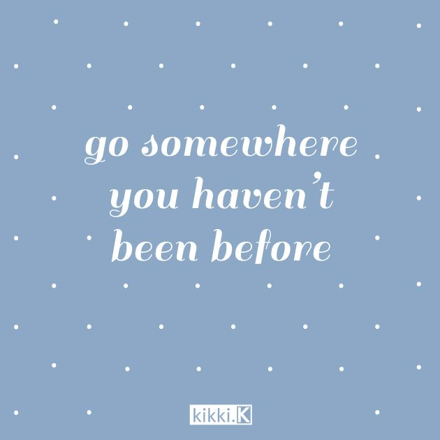 Go somewhere you haven't been before #travel #motivation #quotes #inspiration