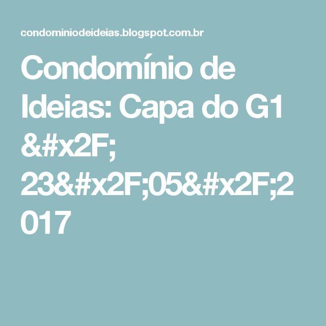 Condomínio de Ideias: Capa do G1 / 23/05/2017