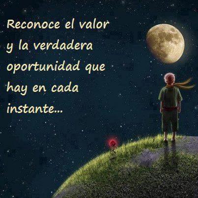 Reconoce el valor y la verdadera oportunidad que hay en cada instante... #frases