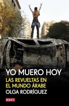 """""""Yo muero hoy"""" / Olga Rodríguez.   La revoluciones que han sacudido el mundo árabe: los movimientos colectivos estallan solo cuando un cúmulo de elementos se encuentran, se mezclan y la mecha prende. """"Yo muero hoy"""" cuenta las causas, los retos y la historia de esas revueltas, a partir de las historias individuales de algunos de sus protagonistas. Historias que demuestran que, como dijo Eduardo Galeano, """"mucha gente pequeña, en lugares pequeños, haciendo cosas pequeñas, puede cambiar el…"""