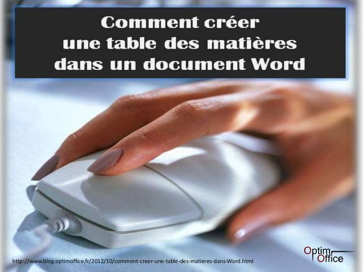 Les 6 étapes pour créer une table des matières dans un document Word.  Source : http://www.blog.optimoffice.fr/2012/10/comment-creer-une-table-des-matieres-dans-Word.html