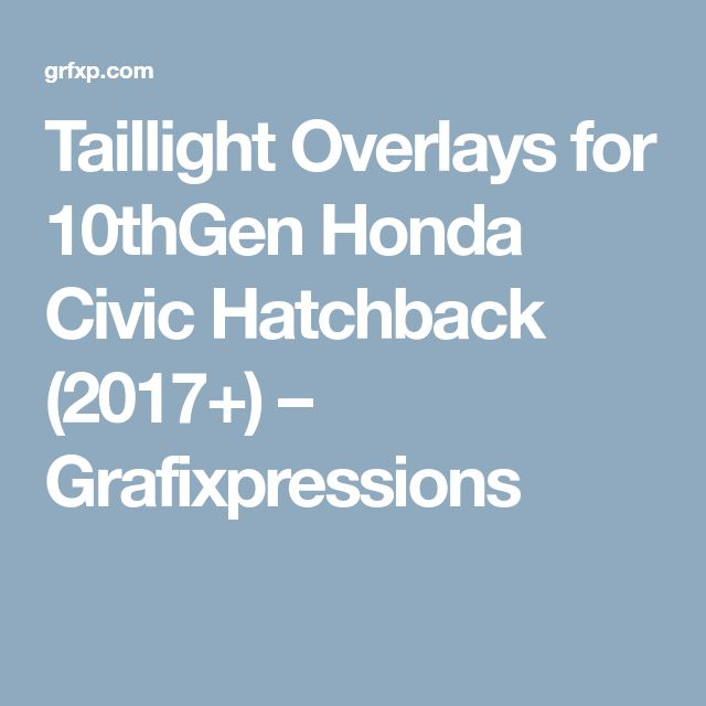 Taillight Overlays for 10thGen Honda Civic Hatchback (2017+) – Grafixpressions