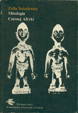 Mitologia Czarnej Afryki, Zofia Sokolewicz, WAiF, 1986, http://www.antykwariat.nepo.pl/mitologia-czarnej-afryki-zofia-sokolewicz-p-14660.html