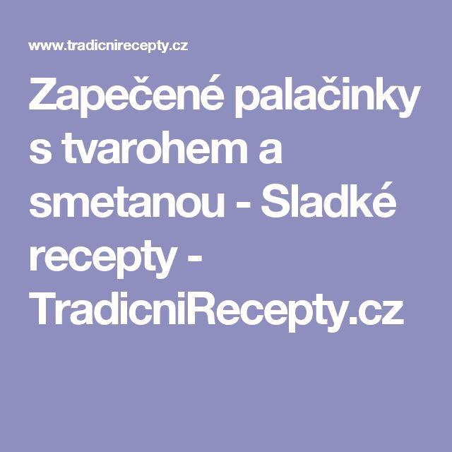 Zapečené palačinky s tvarohem a smetanou - Sladké recepty - TradicniRecepty.cz