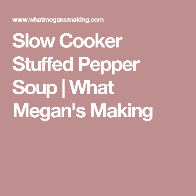 Slow Cooker Stuffed Pepper Soup | What Megan's Making