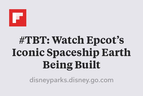 #TBT: Watch Epcot's Iconic Spaceship Earth Being Built http://flip.it/aDZkS