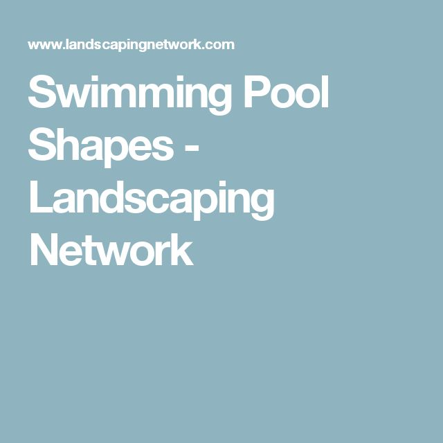 Swimming Pool Shapes - Landscaping Network