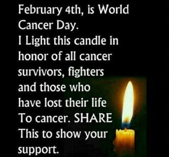 For those who have lost their battles, and for those who are still fighting; you are in my mind and heart today. World Cancer Day, Feb. 4, 2015. http://www.worldcancerday.org