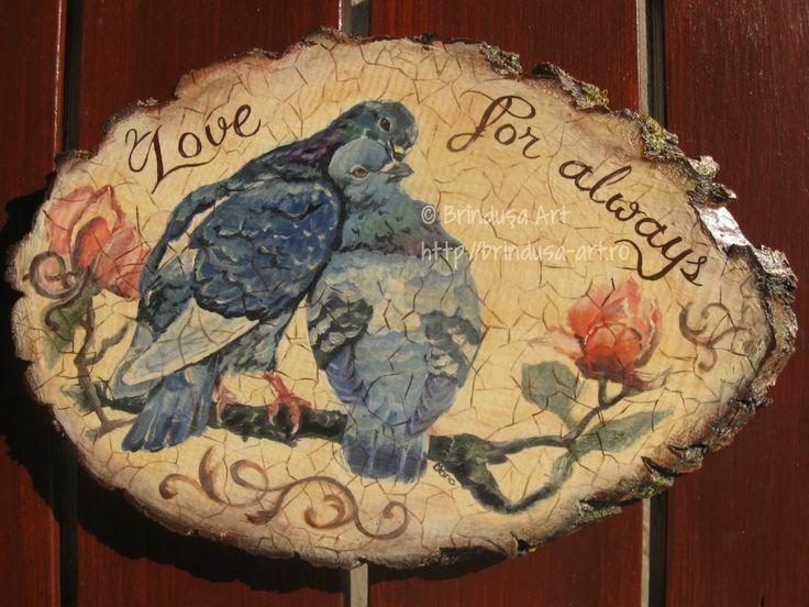 """Brîndușa Art """"Love for always"""". Painting on wood (acrylics): bird couple in love (pigeons). Romantic and rustic. """"Dragoste pentru totdeauna"""". Pictură pe lemn (culori acrilice): cuplu de porumbei îndrăgostiţi. :-) Romantic şi rustic."""