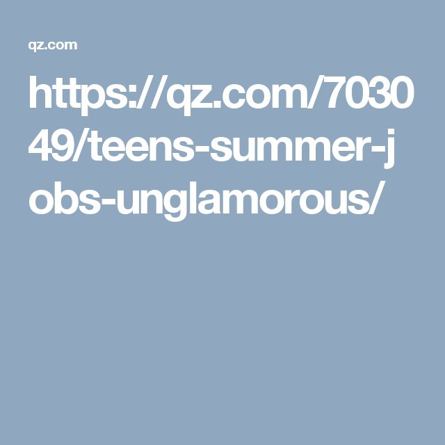 https://qz.com/703049/teens-summer-jobs-unglamorous/