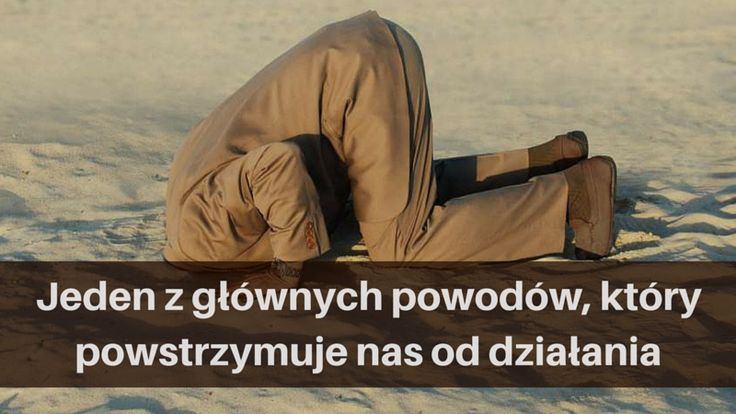 Jeden z głównych powodów, który powstrzymuje nas od działania: http://blog.swiatlyebiznes.pl/jeden-z-glownych-powodow-ktory-powstrzymuje-nas-od-dzialania/