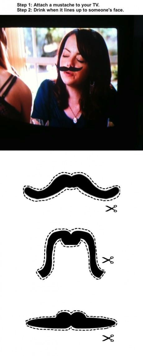 New Drinking Game: Attach a mustache to your TV. Then drink every time it lines up with someone's face! doing this at the next movie night with root beer :) @Alyssa York @Devin Ehrhardt @Hannah Wacasey