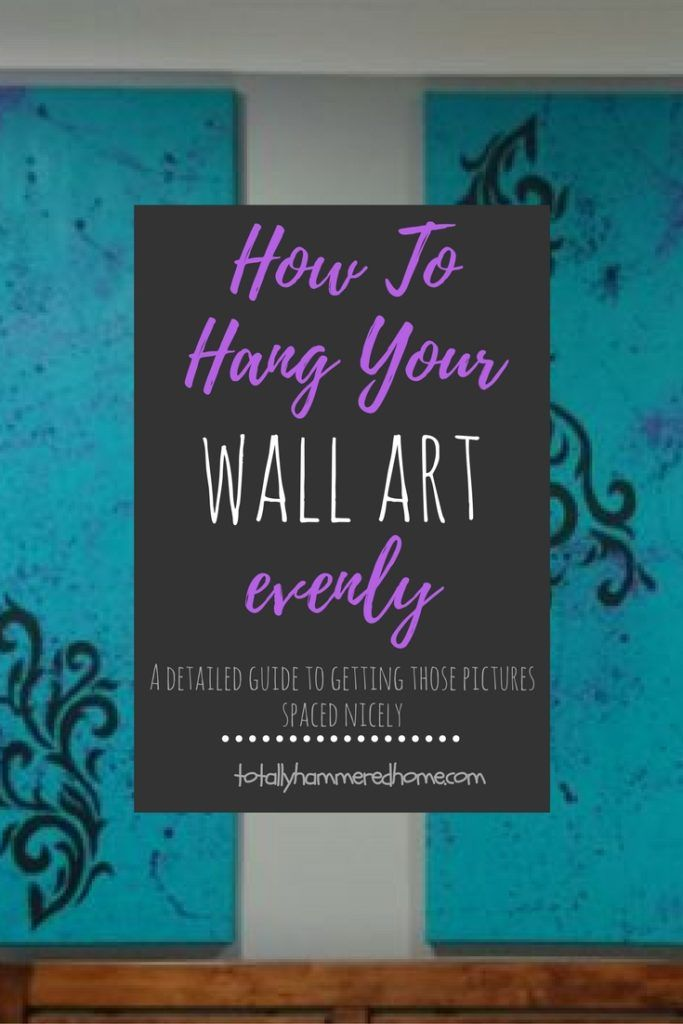 How To Hang Your Wall Art Evenly | Totally Hammered Home - A detailed DIY guide to getting those pictures spaced nicely.