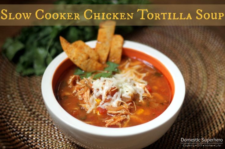Slow Cooker Chicken Tortilla Soup | Recipe | Chicken Tortilla Soup ...