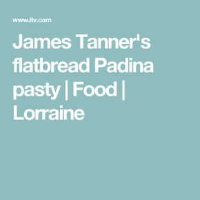 James Tanner's flatbread Padina pasty | Food | Lorraine