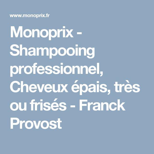 Monoprix - Shampooing professionnel, Cheveux épais, très ou frisés - Franck Provost