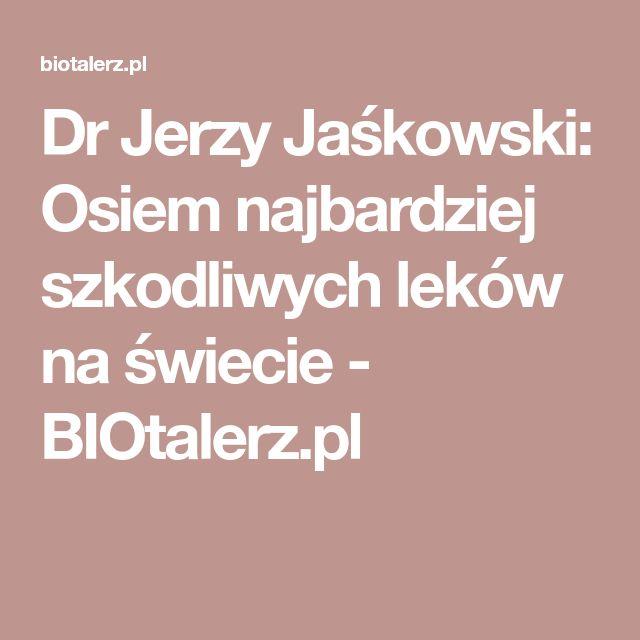 Dr Jerzy Jaśkowski: Osiem najbardziej szkodliwych leków na świecie - BIOtalerz.pl