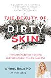 The Beauty of Dirty Skin: The Surprising Science of Looking and Feeling Radiant from the Inside Out by Whitney Bowe (Author) #Kindle US #NewRelease #Health #Fitness #Dieting #eBook #ad