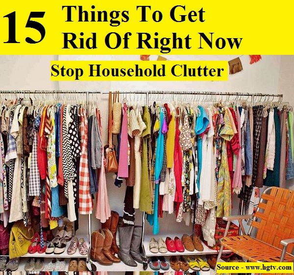 Stop household clutter 15 things to get rid of right now for Ways to get rid of clutter