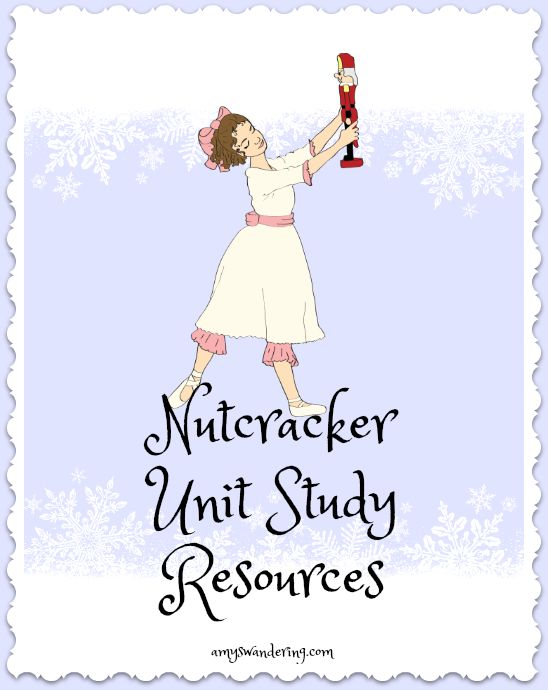 Nutcracker Unit Study Resources - lesson plans, ballet guides, printables & more!