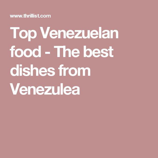 Top Venezuelan food - The best dishes from Venezulea