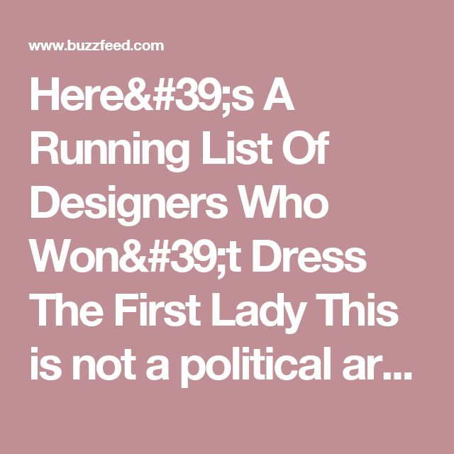 Here's A Running List Of Designers Who Won't Dress The First Lady This is not a political article, but it shed light on some ppl favorite designer 'true feeling' about our FLOTUS.