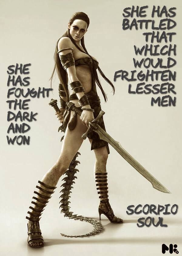 She has battled that which would frighten lesser men- Scorpio Soul