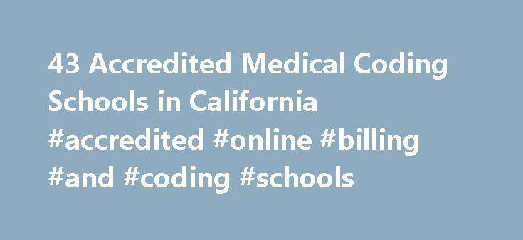 43 Accredited Medical Coding Schools in California #accredited #online #billing #and #coding #schools http://vermont.remmont.com/43-accredited-medical-coding-schools-in-california-accredited-online-billing-and-coding-schools/  # Find Your Degree Medical Coding Schools In California Medical Coding classes faculty can choose to work at one of 43 accredited medical coding schools in California. The graphs, statistics and analysis below outline the current state and the future direction of…