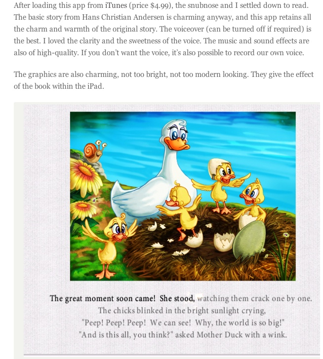 """""""I loved the story of The Ugly Duckling when I was a kid. And now, I am so thrilled to share this story with my daughter in a dynamic 2.0 version – the iPad app.""""   Thank you Nishitak for your review for our UGLY DUCKLING  http://nishitak.com/2012/06/13/the-ugly-duckling-an-ipad-book-app-review/"""
