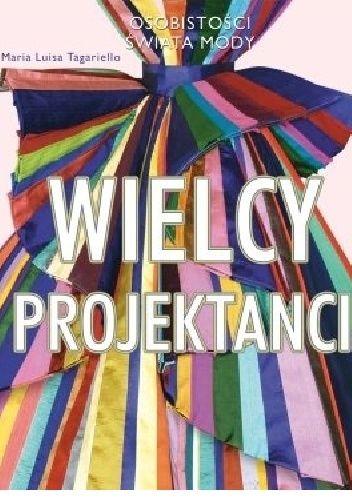 """Tagariello Maria Luisa, """"Wielcy projektanci"""",   Ożarów Mazowiecki, Wydawnictwo Olesiejuk, 2014. 299 s."""