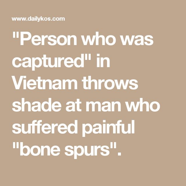 """""""Person who was captured"""" in Vietnam throws shade at man who suffered painful """"bone spurs""""."""