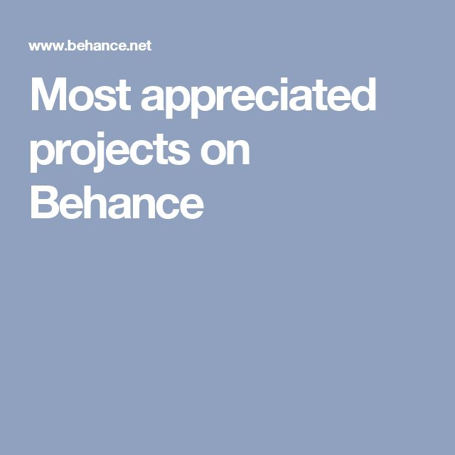 Most appreciated projects on Behance