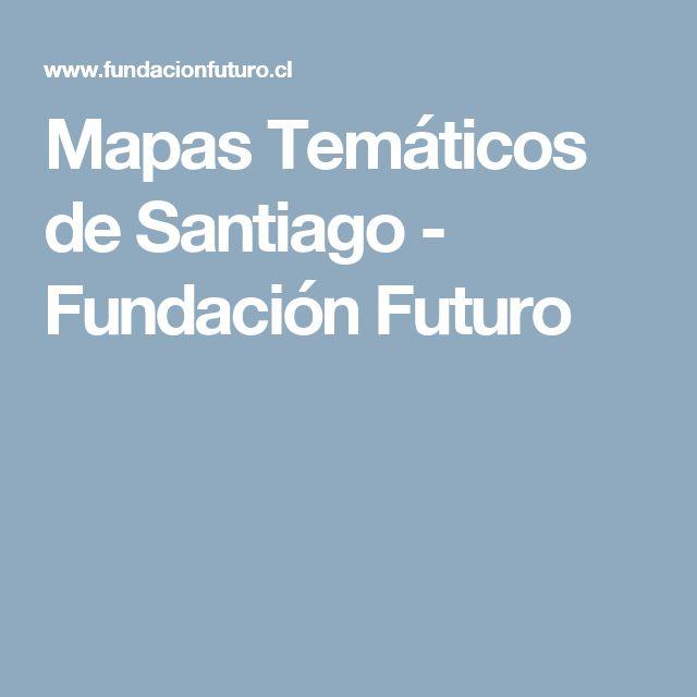 Mapas Temáticos de Santiago - Fundación Futuro
