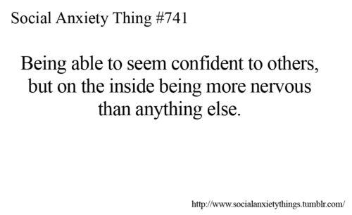 I wish I was like that. I still seem nervous even when I'm confident.