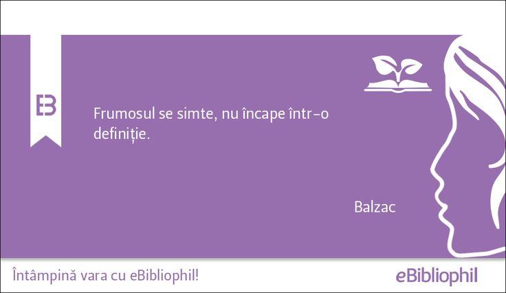 """""""Frumosul se simte, nu încape într-o definiţie."""" Balzac"""