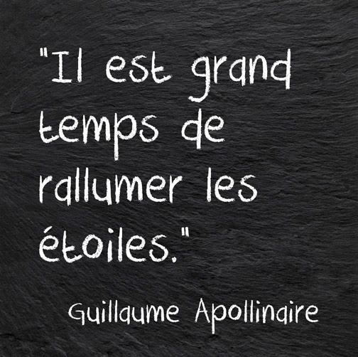 It's high time we turned the stars back on! - Guillaume Apollinaire