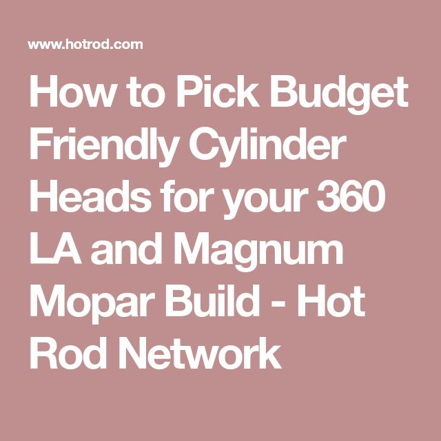 How to Pick Budget Friendly Cylinder Heads for your 360 LA and Magnum Mopar Build - Hot Rod Network