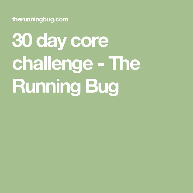 30 day core challenge - The Running Bug