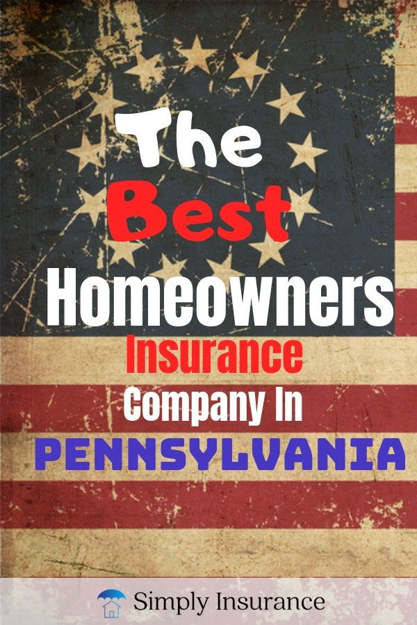The Best Homeowners Insurance In Pennsylvania Get Coverage Online
